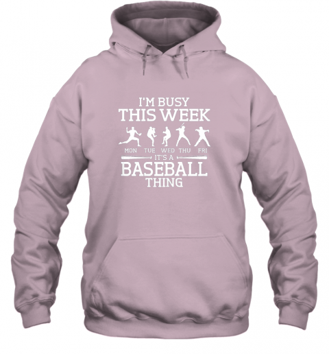 5mdt it39 s baseball thing player i39 m busy this week shirt hoodie 23 front light pink
