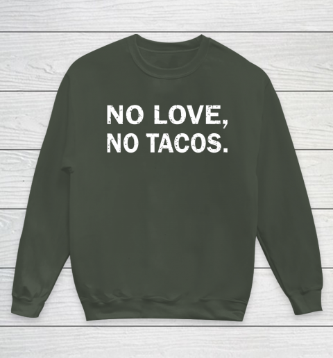 No Love, No Tacos La Carreta Mexican Grill Youth Sweatshirt 8