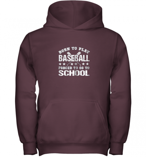 2vmm born to play baseball forced to go to school youth hoodie 43 front maroon