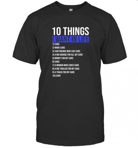 10 Things I Want In My Life More And More Cars style Gift TShirt T-Shirt