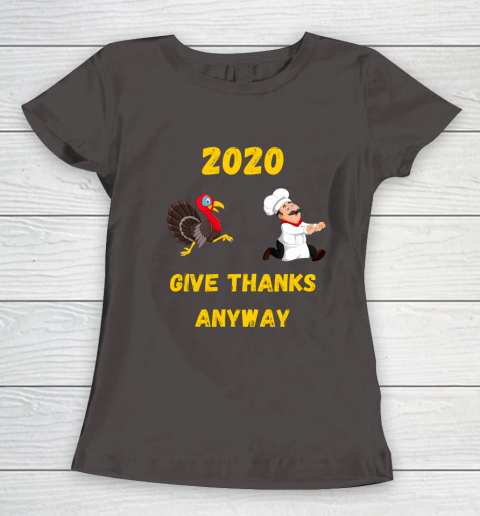 Funny Thanksgiving 2020 Give Thanks Anyway Women's T-Shirt 7