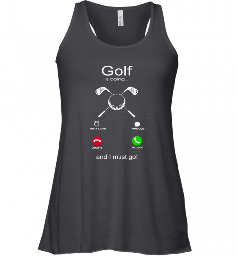Golf Is Calling And I Must Go Racerback Tank