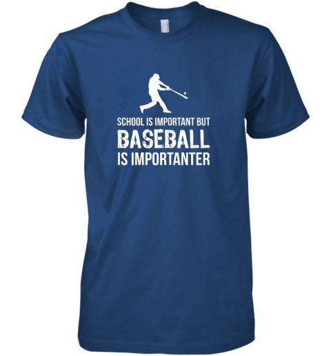 dtoo school is important but baseball is importanter gift premium guys tee 5 front royal