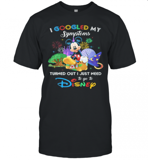 Mickey I Googled My Symptoms Turned Out I Just Need To Go To Disney Unisex Jersey Tee