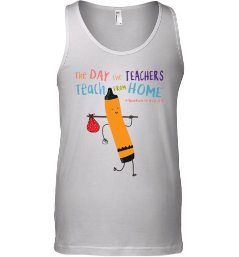 The Day The Teachers Teach From Home #Quaranteaching Covid 19 Tank Top