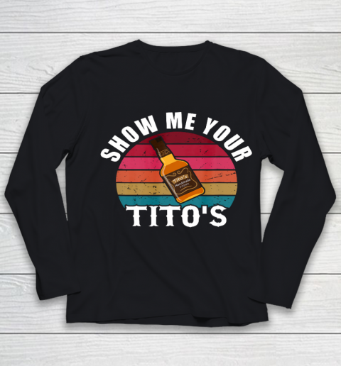 Show Me Your Tito s Funny Drinking Vodka Alcohol Lover tee Youth Long Sleeve