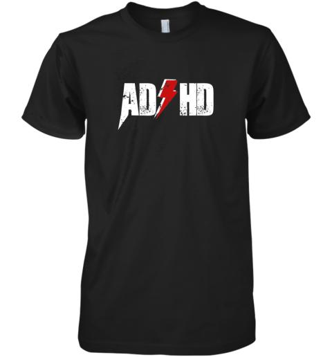 AD HD for Men Women Kids Funny Awareness Gift ADHD T Shirt Premium Men's T-Shirt