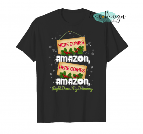 1018 Here Comes Amazon Right Down My Driveway Christmas Min T-Shirt