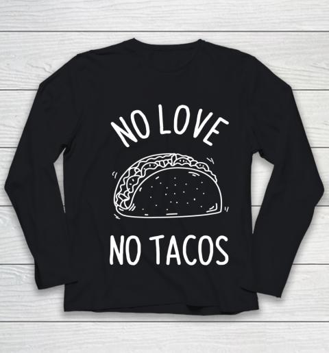 No Love No Tacos La Carreta Mexican Grill Food Lover Funny Youth Long Sleeve
