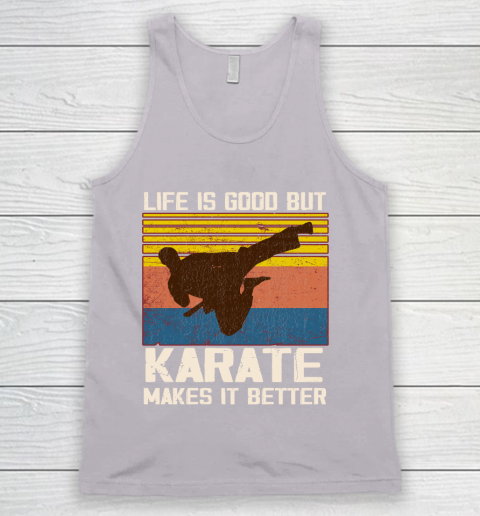 Life is good but Karate makes it better Tank Top 3