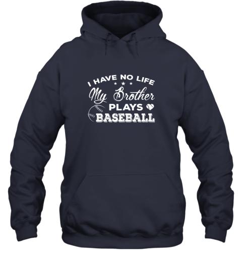 lkn5 i have no life my brother plays baseball shirt sister gift hoodie 23 front navy