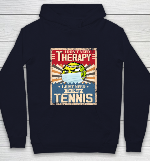 I Dont Need Therapy I Just Need To Play TENNIS Youth Hoodie 2