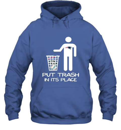 New England Patriots Put Trash In Its Place Funny NFL Hoodie