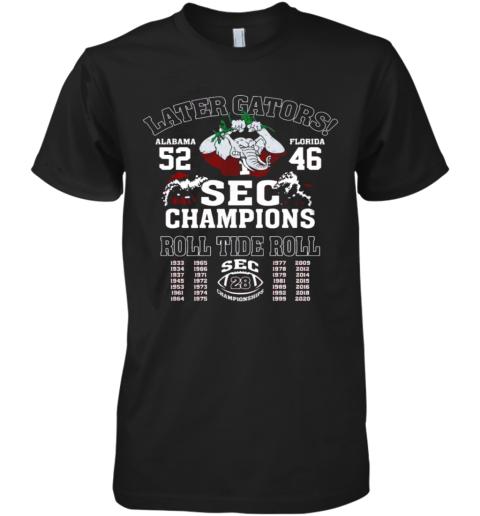 Later Gators Alabama 52 Florida 46 SEC Champions Roll Tide Roll Premium Men's T-Shirt