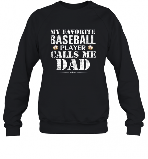 My Favorite Baseball Player Calls Me Dad Funny Father's Day Sweatshirt