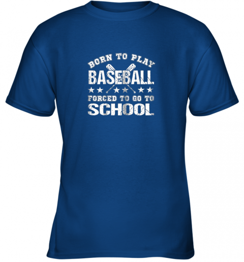 vulo born to play baseball forced to go to school youth t shirt 26 front royal