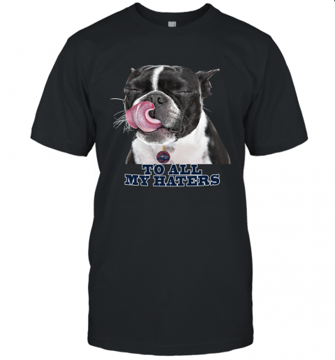New England Patriots To All My Haters Dog Licking Unisex Jersey Tee