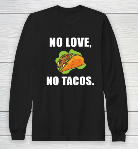 No Love No Tacos Shirt Long Sleeve T-Shirt