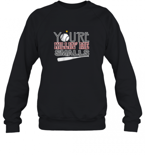 You're Killin Me Smalls Baseball Sweatshirt