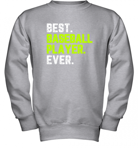 bjxy best baseball player ever funny quote gift youth sweatshirt 47 front sport grey