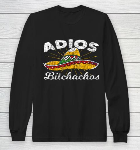 Adios Bitchachos Sombrero Fiesta Mexico Funny Cinco De Mayo Long Sleeve T-Shirt