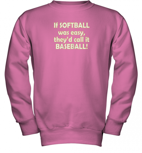 f644 if softball was easy they39 d call it baseball funny youth sweatshirt 47 front safety pink