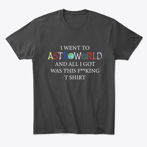 i went to astroworld and all i got was this T-Shirt