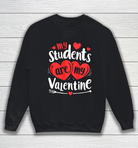 My Students Are My Valentine Funny Teachers Valentines Day Sweatshirt