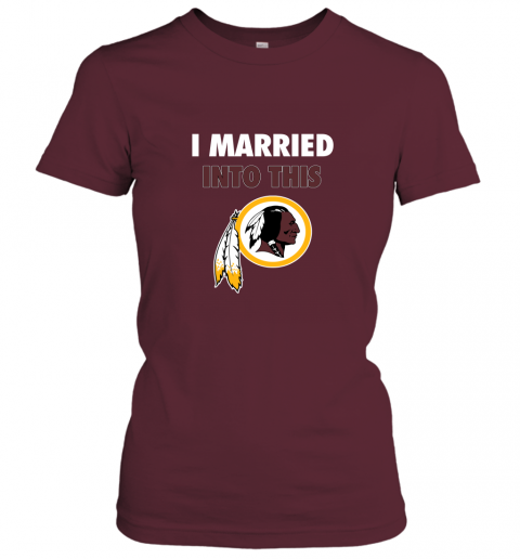 ol4w i married into this washington redskins football nfl ladies t shirt 20 front maroon