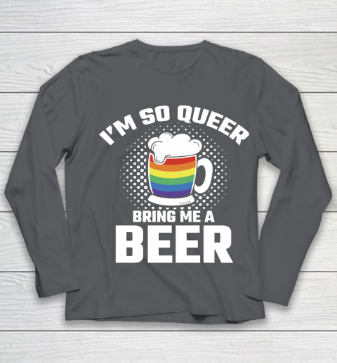 Beer Lover Funny Shirt I'm So Queer Bring Me A Beer Funny Lgbt Lesbian Pride Youth Long Sleeve 6