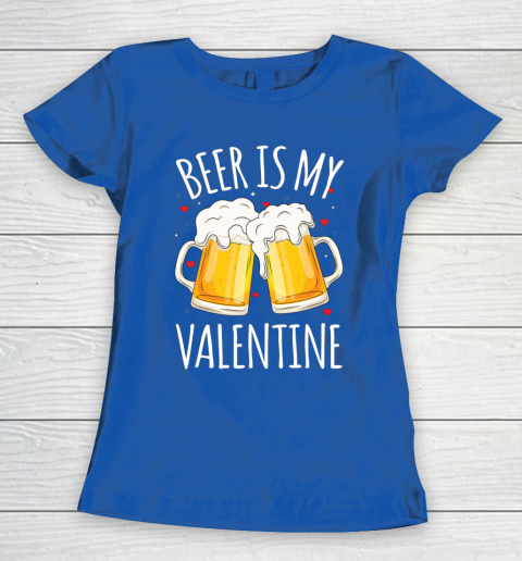 Beer Is My Valentine Shirt For Couples Gift Funny Beer Women's T-Shirt 8