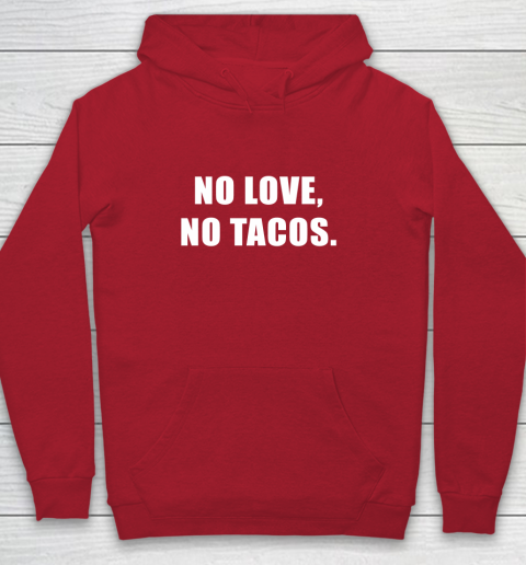 No Love No Tacos Youth Hoodie 7