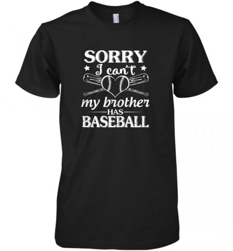 Sorry I Can't My Brother Has Baseball Happy Sister Brother Premium Men's T-Shirt