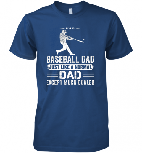 ivdq mens i39 m a baseball dad like a normal dad just much cooler premium guys tee 5 front royal