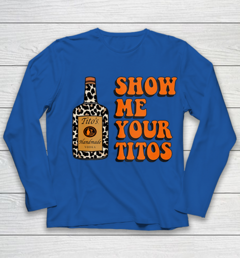 Show Me Your Tito s Funny Drinking Vodka Alcohol Lover Shirt Youth Long Sleeve 9