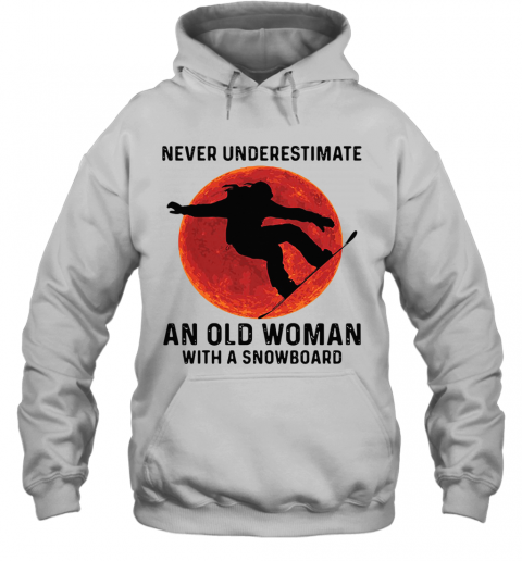Never Underestimate An Old Woman With A Snowboard Silhouettes Hoodie