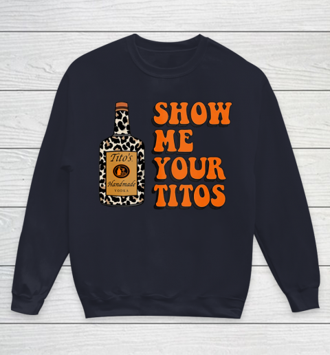Show Me Your Tito s Funny Drinking Vodka Alcohol Lover Shirt Youth Sweatshirt 3