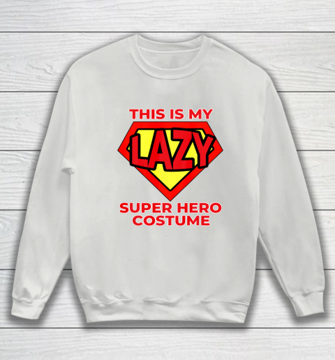 This Is My Lazy Superhero Costume Funny Halloween Super Hero Sweatshirt 5