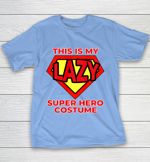 This Is My Lazy Superhero Costume Funny Halloween Super Hero Youth T-Shirt 10