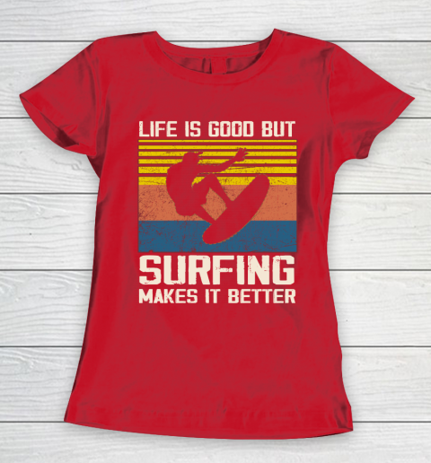 Life is good but Surfing makes it better Women's T-Shirt 9