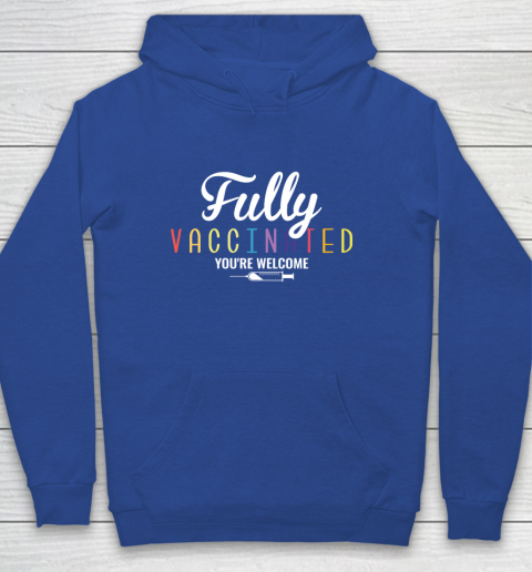 Fully Vaccinated You're Welcome Pro Vaccination Quote Youth Hoodie 6