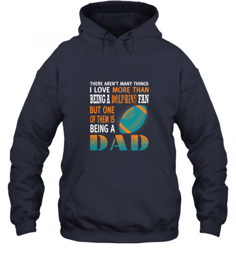 n88o i love more than being a dolphins fan being a dad football hoodie 23 front navy