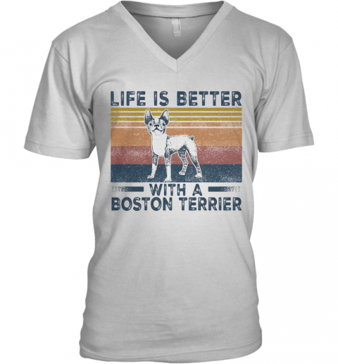 Life Is Better With A Boston Terrier Dog Vintage Retro V-Neck T-Shirt