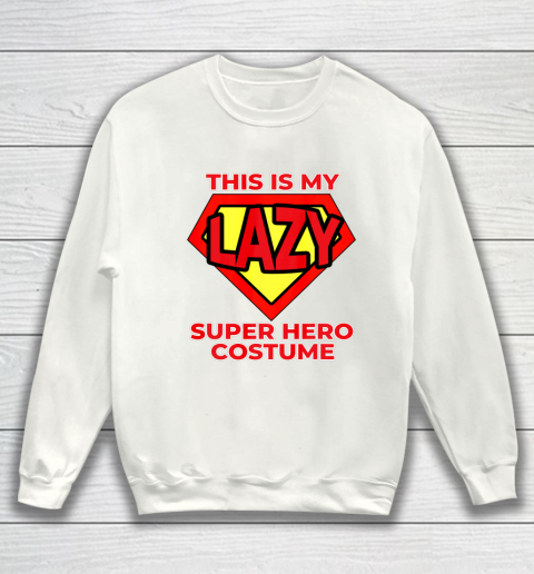 This Is My Lazy Superhero Costume Funny Halloween Super Hero Sweatshirt 2