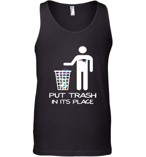 New England Patriots Put Trash In Its Place Funny NFL Tank Top