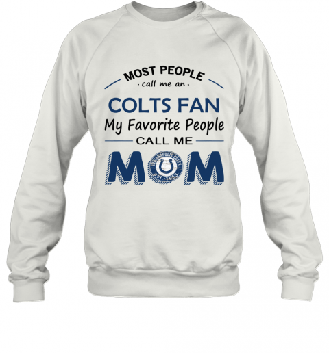 People Call Me INDIANAPOLIS COLTS Fan  Mom Sweatshirt