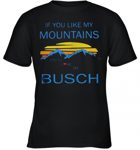 If You Like My Mountains You'Ll Love My Busch Vintage Youth T-Shirt