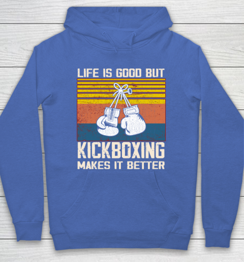 Life is good but Kickboxing makes it better Hoodie 6