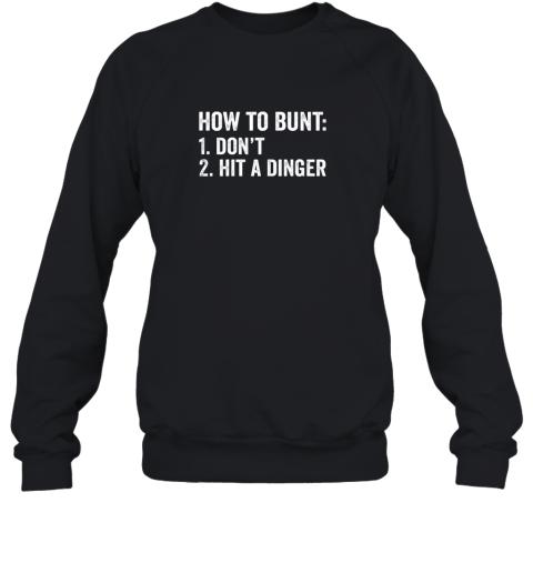 How To Bunt 1 Don't 2 Hit A Dinger Shirt Funny Baseball Sweatshirt