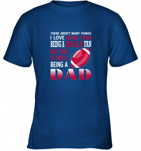 jzpz i love more than being a bills fan being a dad football youth t shirt 26 front royal